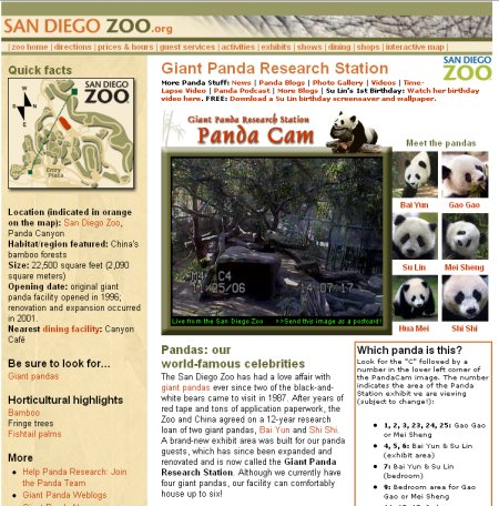 サンディエゴ動物園のリアルタイムパンダ表示ページ。飼育しているパンダそれぞれのプロフィールなども掲載されている。時々カメラから外れて景色だけが写っている時もあるので要注意。